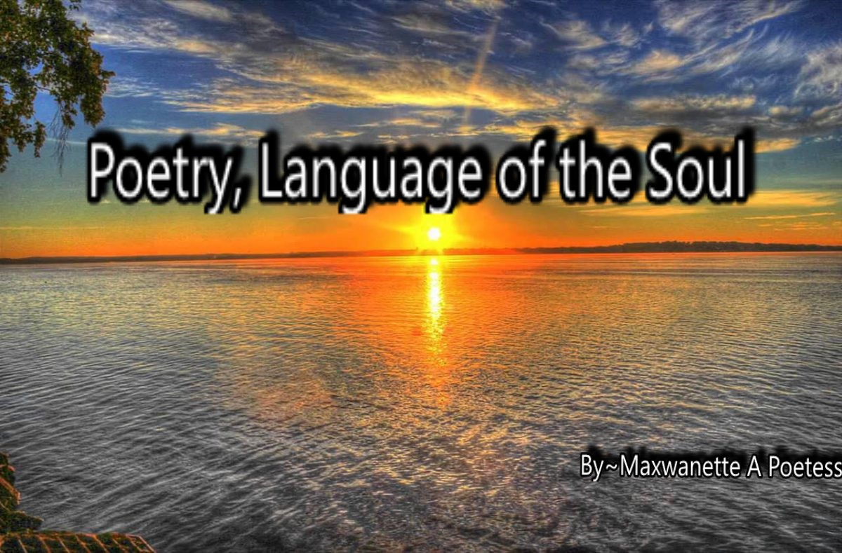 """Poetry, Language Of The Soul"""